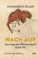 Hildegard E. Keller: Wach auf – Frei sein. Das Leben der Alfonsina Storni. Bd. 1