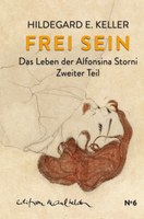 Hildegard E. Keller: Wach auf – Frei sein. Das Leben der Alfonsina Storni. Bd. 2