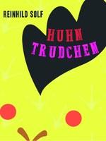 Reinhild Solf, Huhn Trudchen